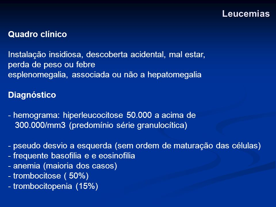 Quadro clínico Instalação insidiosa, descoberta acidental, mal estar, perda de peso ou febre esplenomegalia, associada ou não a hepatomegalia Diagnóst