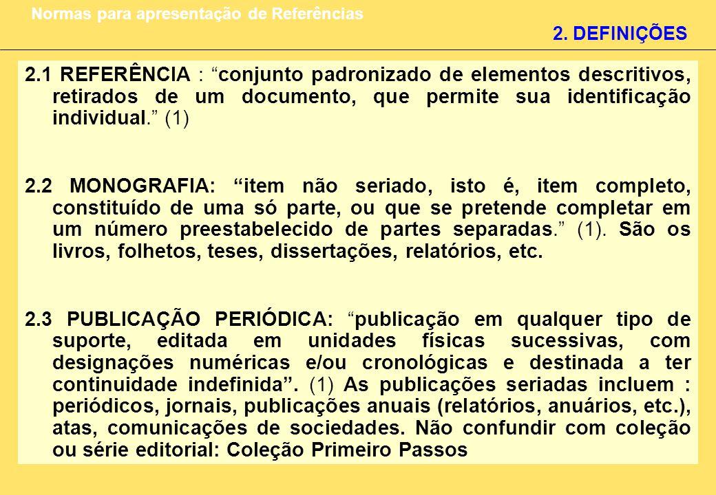 2. DEFINIÇÕES Normas para apresentação de Referências 2.1 REFERÊNCIA : conjunto padronizado de elementos descritivos, retirados de um documento, que p