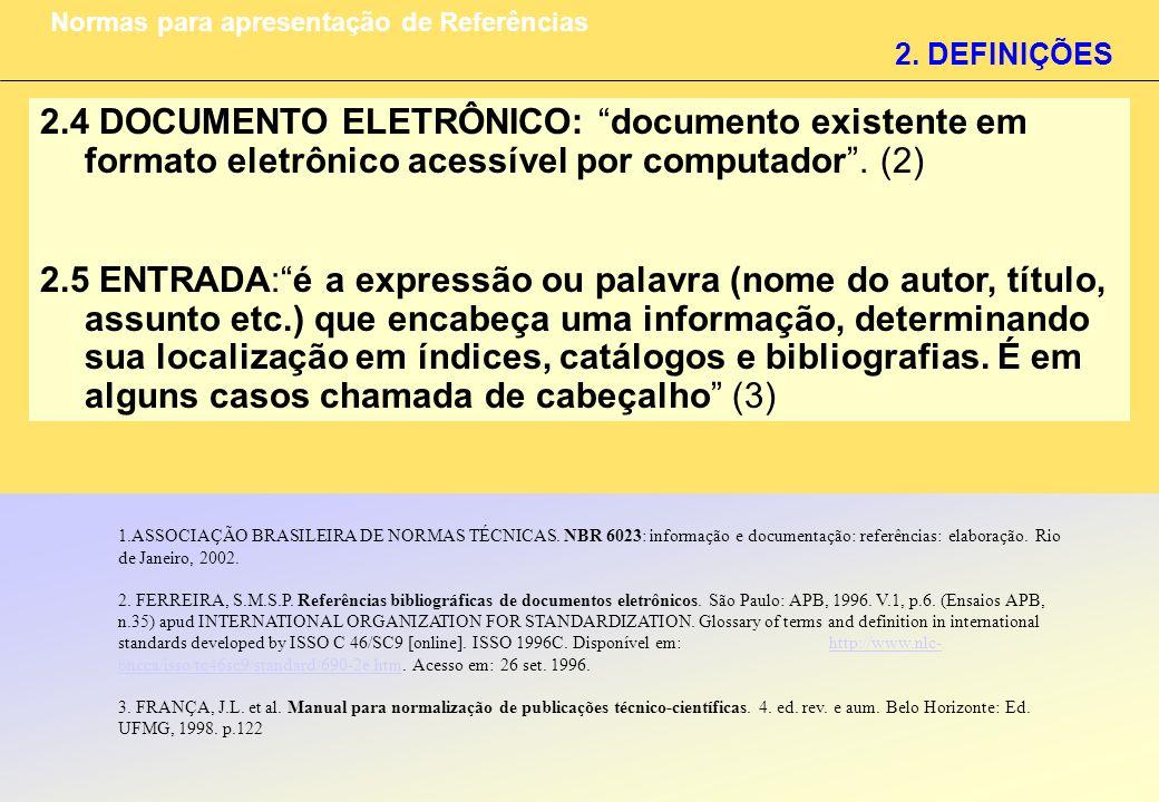 2. DEFINIÇÕES Normas para apresentação de Referências 2.4 DOCUMENTO ELETRÔNICO: documento existente em formato eletrônico acessível por computador. (2