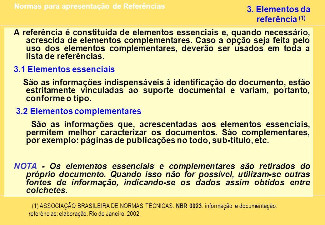 3. Elementos da referência (1) Normas para apresentação de Referências A referência é constituída de elementos essenciais e, quando necessário, acresc