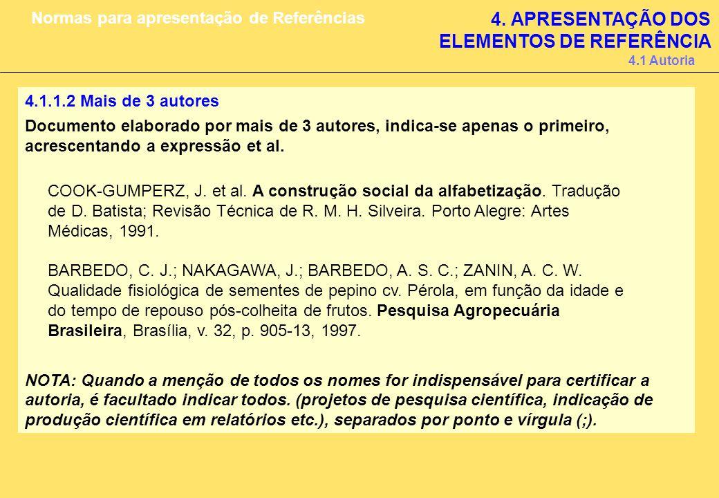 4.1.1.2 Mais de 3 autores Documento elaborado por mais de 3 autores, indica-se apenas o primeiro, acrescentando a expressão et al. COOK-GUMPERZ, J. et