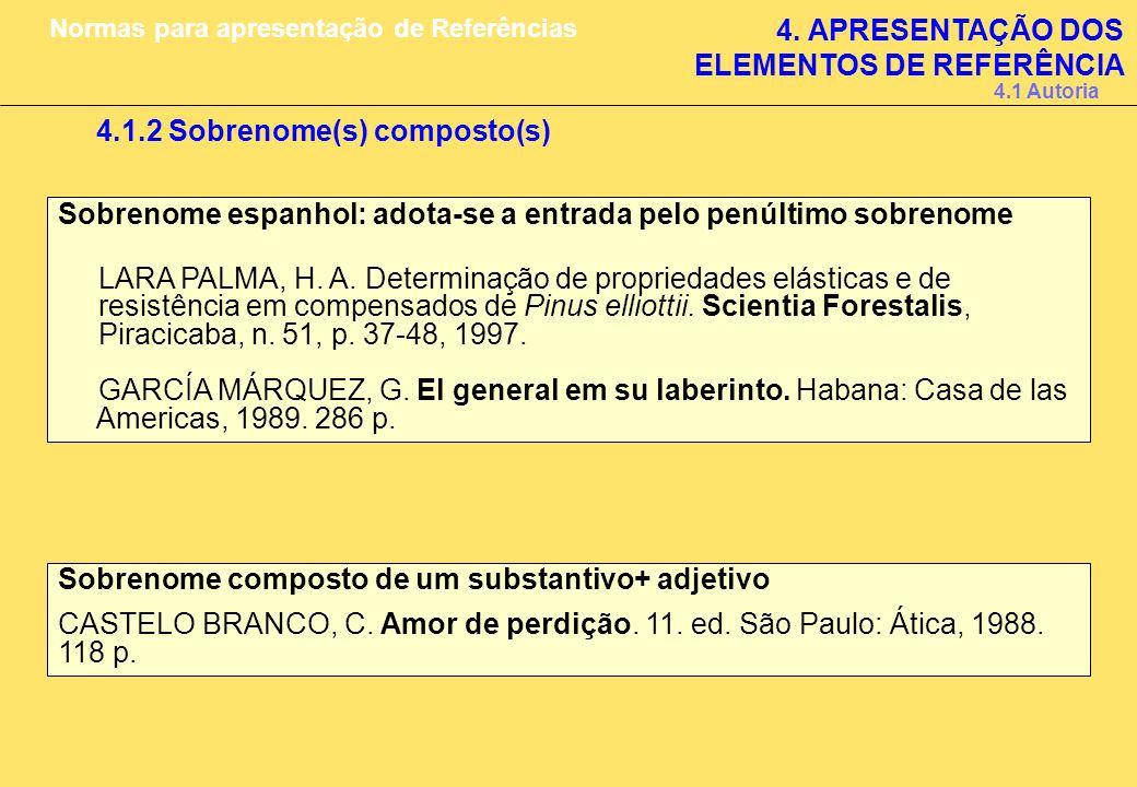 4.1.2 Sobrenome(s) composto(s) Sobrenome espanhol: adota-se a entrada pelo penúltimo sobrenome LARA PALMA, H. A. Determinação de propriedades elástica