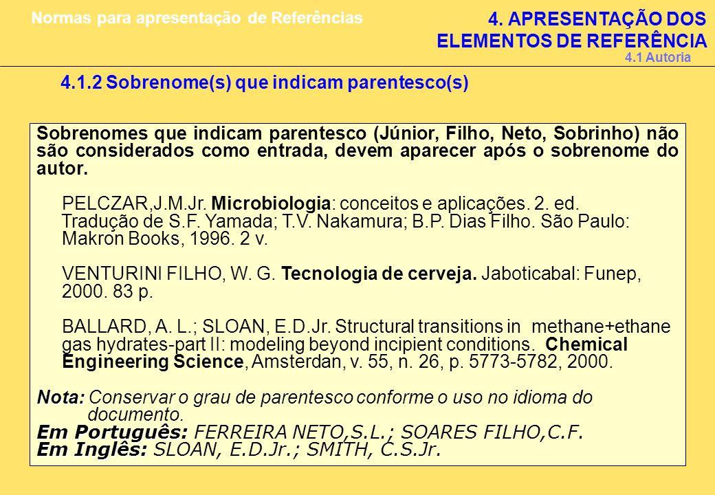 4.1.2 Sobrenome(s) que indicam parentesco(s) Sobrenomes que indicam parentesco (Júnior, Filho, Neto, Sobrinho) não são considerados como entrada, deve