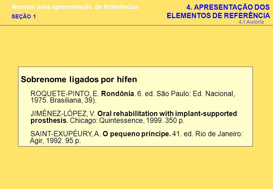 Sobrenome ligados por hífen ROQUETE-PINTO, E. Rondônia. 6. ed. São Paulo: Ed. Nacional, 1975. Brasiliana, 39). JIMÉNEZ-LÓPEZ, V. Oral rehabilitation w
