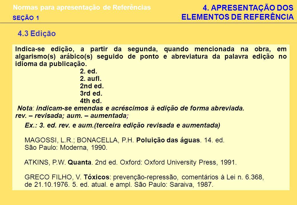4. APRESENTAÇÃO DOS ELEMENTOS DE REFERÊNCIA Normas para apresentação de Referências SEÇÃO 1 4.3 Edição Indica-se edição, a partir da segunda, quando m