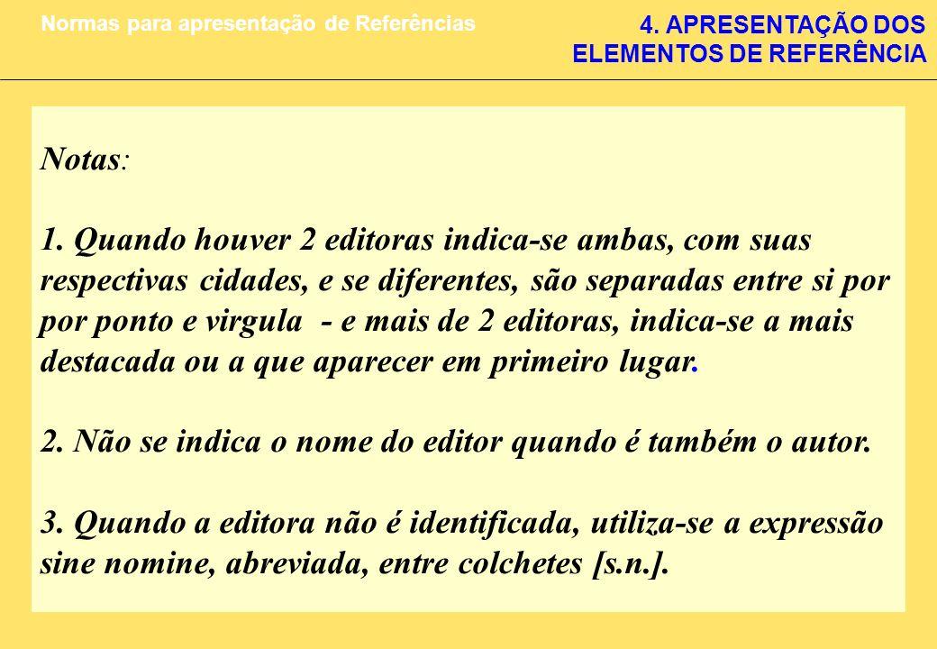 4. APRESENTAÇÃO DOS ELEMENTOS DE REFERÊNCIA Normas para apresentação de Referências Notas: 1. Quando houver 2 editoras indica-se ambas, com suas respe