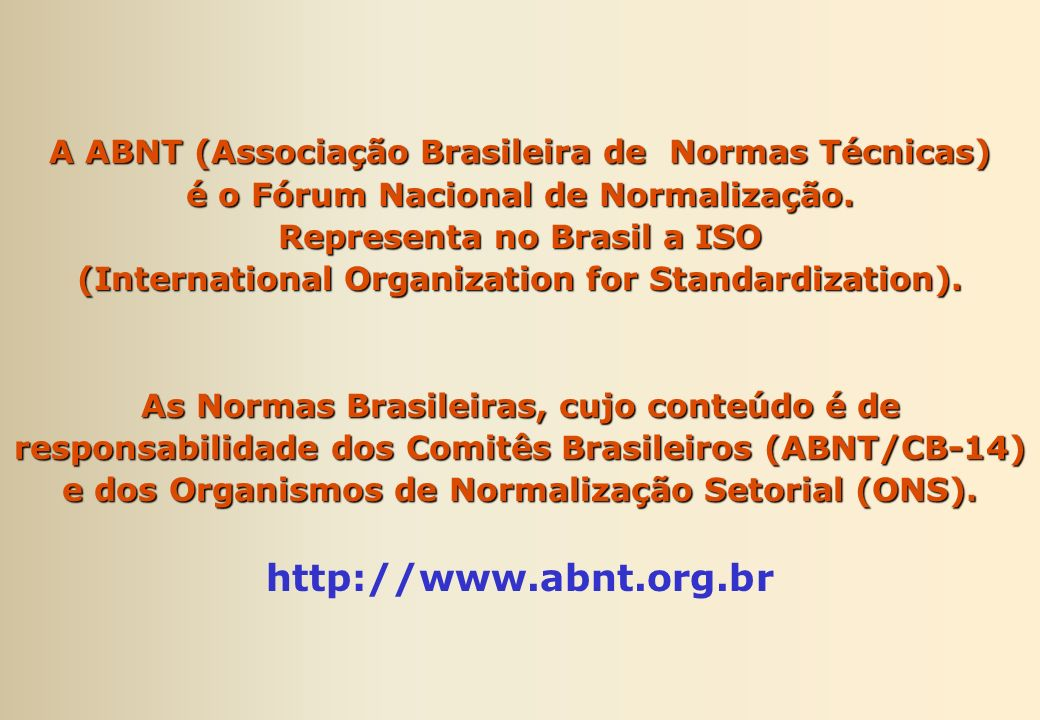 A ABNT (Associação Brasileira de Normas Técnicas) é o Fórum Nacional de Normalização. Representa no Brasil a ISO (International Organization for Stand