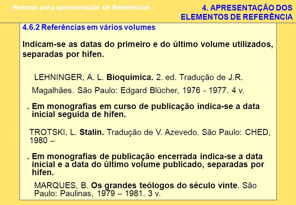 4. APRESENTAÇÃO DOS ELEMENTOS DE REFERÊNCIA Normas para apresentação de Referências 4.6.2 Referências em vários volumes Indicam-se as datas do primeir