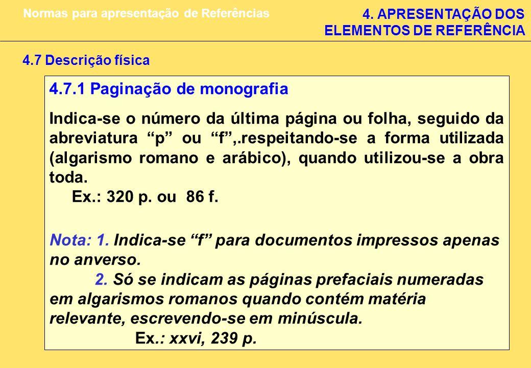 4. APRESENTAÇÃO DOS ELEMENTOS DE REFERÊNCIA Normas para apresentação de Referências 4.7.1 Paginação de monografia Indica-se o número da última página