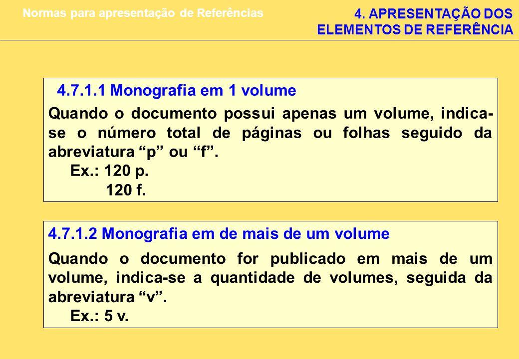 4. APRESENTAÇÃO DOS ELEMENTOS DE REFERÊNCIA Normas para apresentação de Referências 4.7.1.1 Monografia em 1 volume Quando o documento possui apenas um