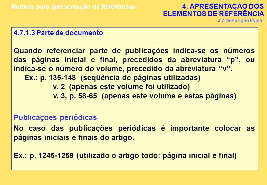 4.7.1.3 Parte de documento Quando referenciar parte de publicações indica-se os números das páginas inicial e final, precedidos da abreviatura p, ou i