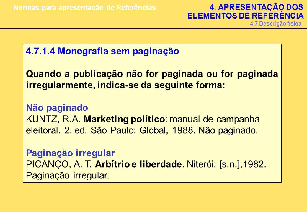 4.7.1.4 Monografia sem paginação Quando a publicação não for paginada ou for paginada irregularmente, indica-se da seguinte forma: Não paginado KUNTZ,