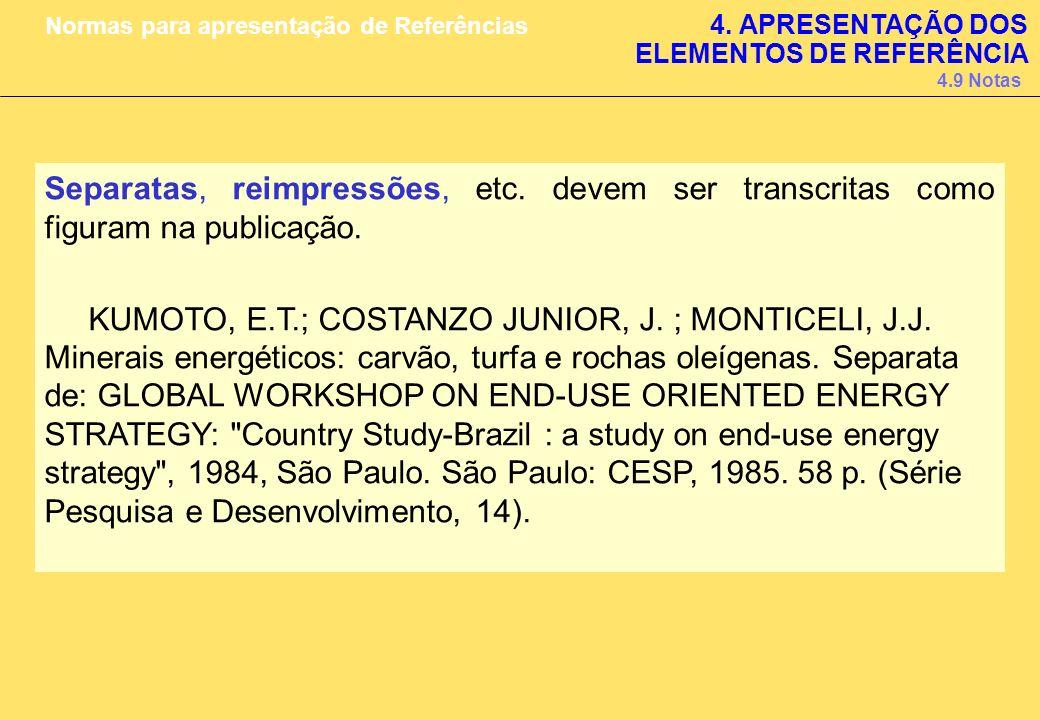 Separatas, reimpressões, etc. devem ser transcritas como figuram na publicação. KUMOTO, E.T.; COSTANZO JUNIOR, J. ; MONTICELI, J.J. Minerais energétic