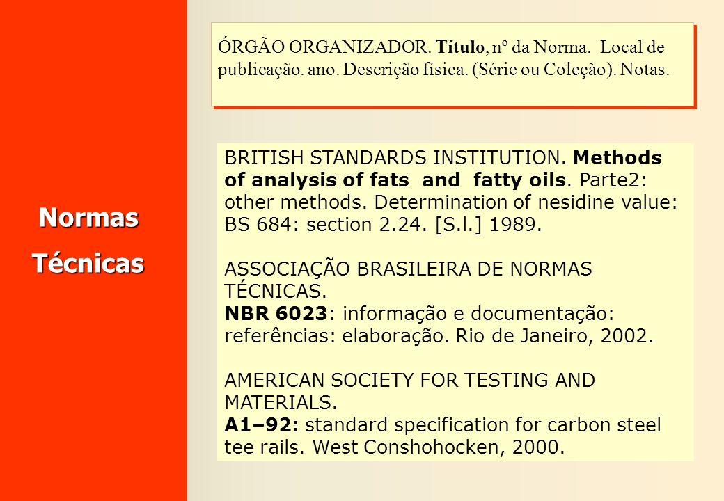NormasTécnicas ÓRGÃO ORGANIZADOR. Título, nº da Norma. Local de publicação. ano. Descrição física. (Série ou Coleção). Notas. BRITISH STANDARDS INSTIT