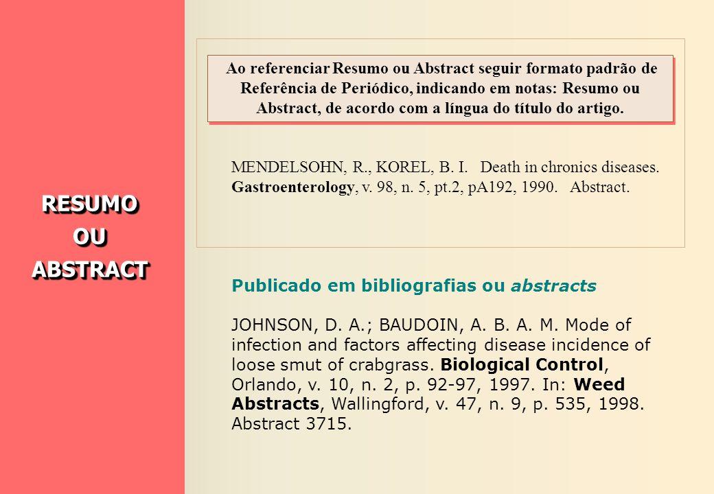 Ao referenciar Resumo ou Abstract seguir formato padrão de Referência de Periódico, indicando em notas: Resumo ou Abstract, de acordo com a língua do