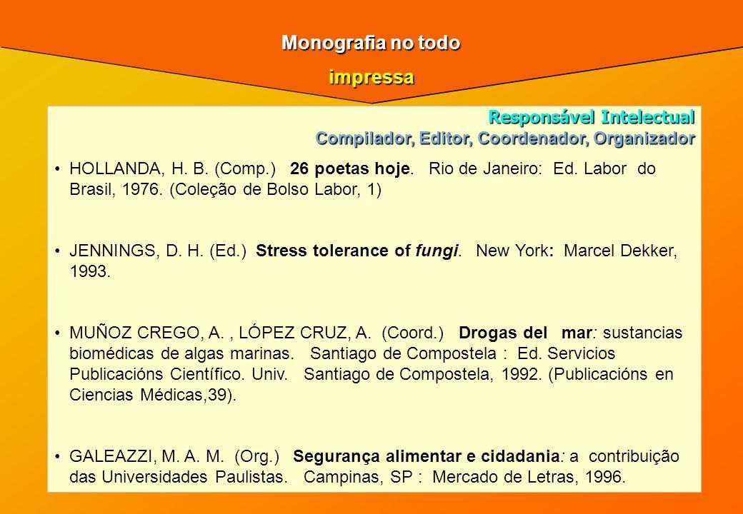 Monografia no todo impressa Responsável Intelectual Compilador, Editor, Coordenador, Organizador HOLLANDA, H. B. (Comp.) 26 poetas hoje. Rio de Janeir
