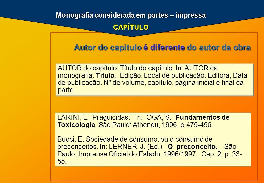 Monografia considerada em partes – impressa CAPÍTULO.. AUTOR do capítulo. Título do capítulo. In: AUTOR da monografia. Título. Edição. Local de public