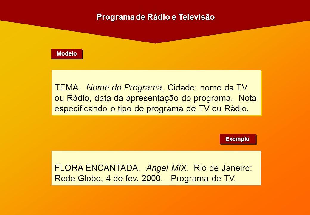 TEMA. Nome do Programa, Cidade: nome da TV ou Rádio, data da apresentação do programa. Nota especificando o tipo de programa de TV ou Rádio. FLORA ENC
