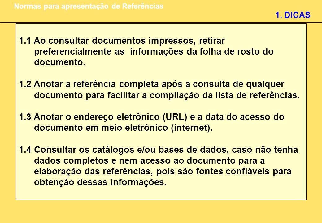 1.1 Ao consultar documentos impressos, retirar preferencialmente as informações da folha de rosto do documento. 1.2 Anotar a referência completa após