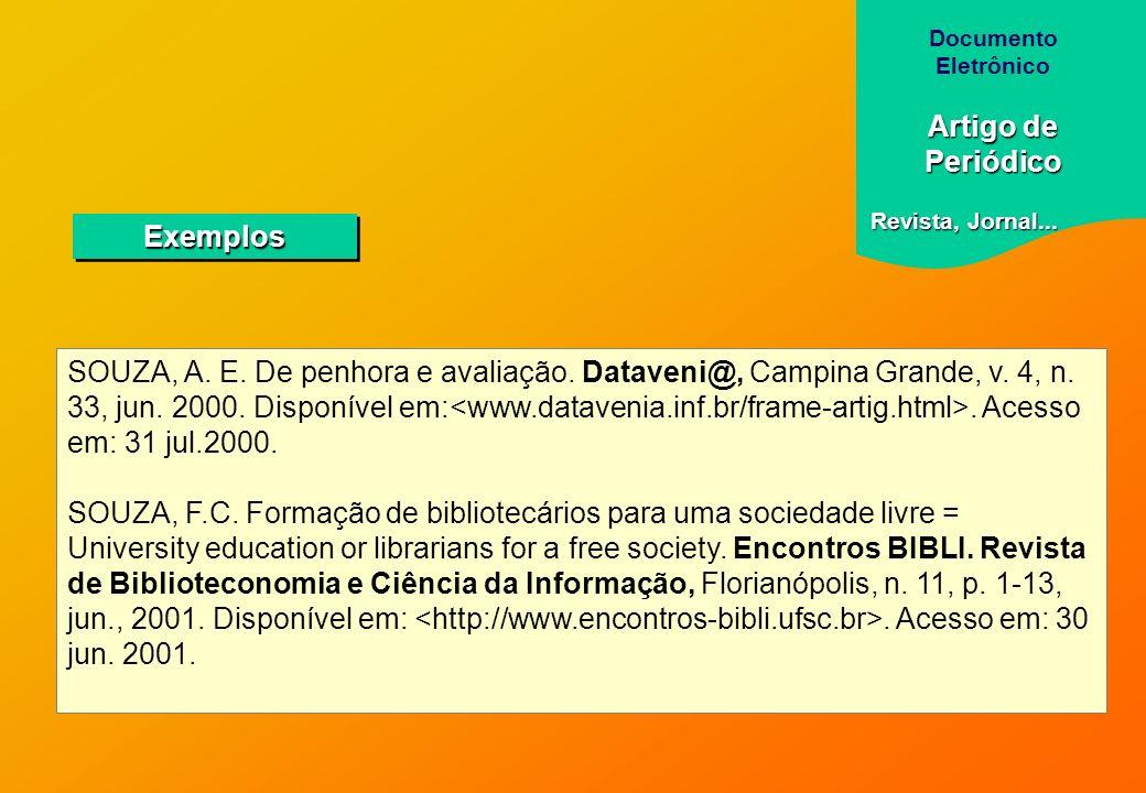 SOUZA, A. E. De penhora e avaliação. Dataveni@, Campina Grande, v. 4, n. 33, jun. 2000. Disponível em:. Acesso em: 31 jul.2000. SOUZA, F.C. Formação d