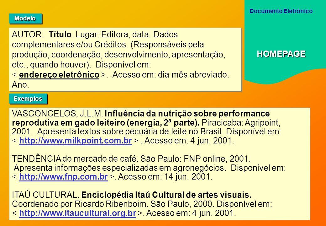 AUTOR. Título. Lugar: Editora, data. Dados complementares e/ou Créditos (Responsáveis pela produção, coordenação, desenvolvimento, apresentação, etc.,