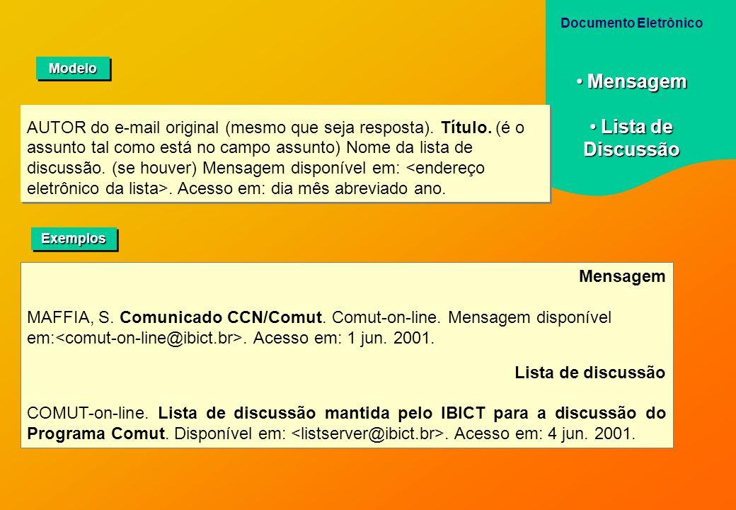 Mensagem MAFFIA, S. Comunicado CCN/Comut. Comut-on-line. Mensagem disponível em:. Acesso em: 1 jun. 2001. Lista de discussão COMUT-on-line. Lista de d