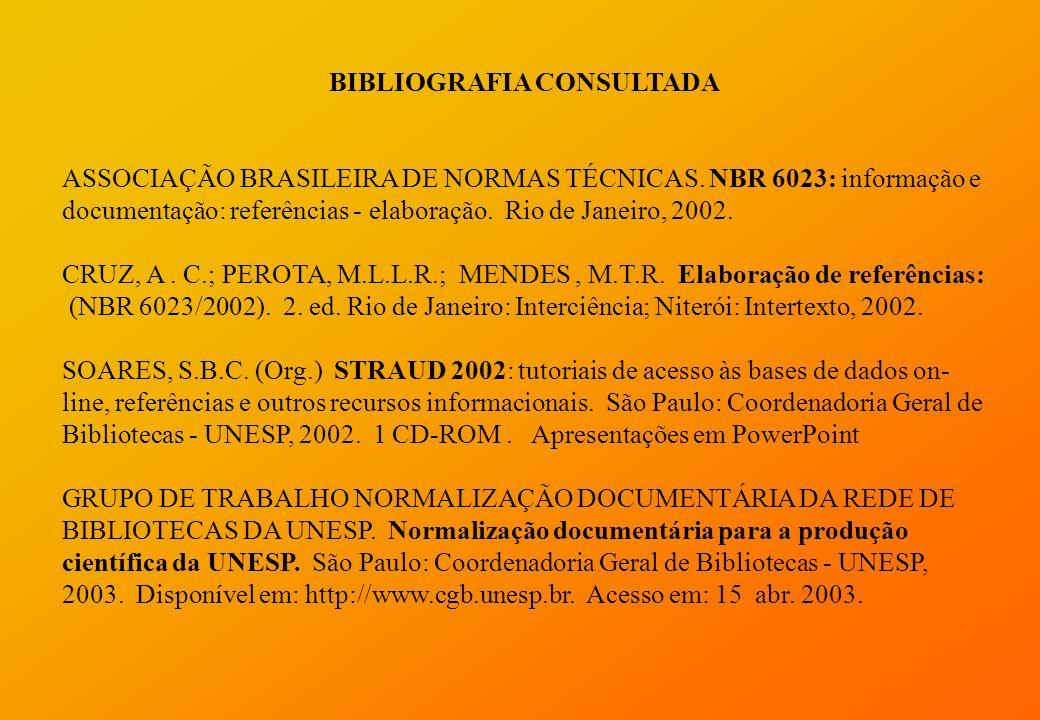 BIBLIOGRAFIA CONSULTADA ASSOCIAÇÃO BRASILEIRA DE NORMAS TÉCNICAS. NBR 6023: informação e documentação: referências - elaboração. Rio de Janeiro, 2002.