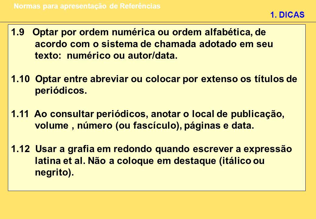 1.9 Optar por ordem numérica ou ordem alfabética, de acordo com o sistema de chamada adotado em seu texto: numérico ou autor/data. 1.10 Optar entre ab