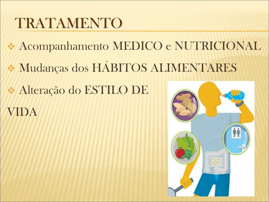 Acompanhamento MEDICO e NUTRICIONAL Mudanças dos HÁBITOS ALIMENTARES Alteração do ESTILO DE VIDA TRATAMENTO