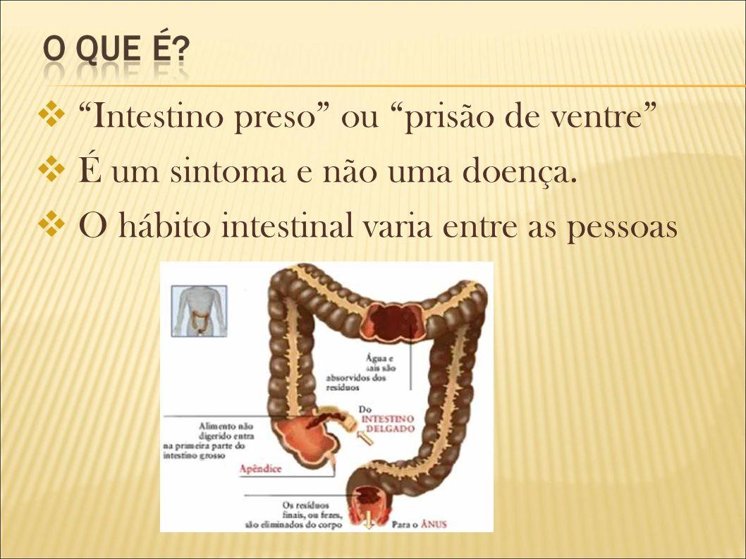 Intestino preso ou prisão de ventre É um sintoma e não uma doença. O hábito intestinal varia entre as pessoas