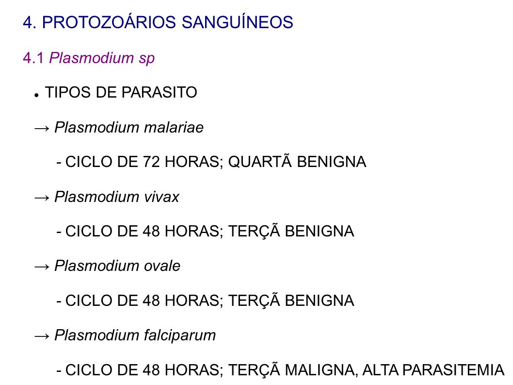 4. PROTOZOÁRIOS SANGUÍNEOS 4.1 Plasmodium sp TIPOS DE PARASITO Plasmodium malariae - CICLO DE 72 HORAS; QUARTÃ BENIGNA Plasmodium vivax - CICLO DE 48