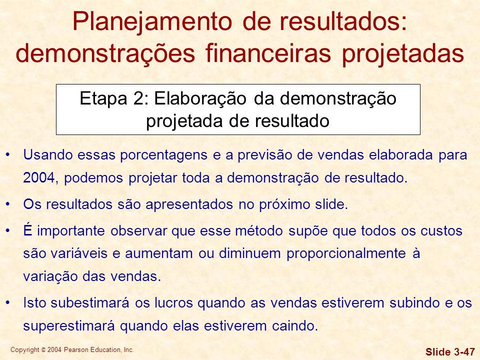 Copyright © 2004 Pearson Education, Inc. Slide 3-46 Planejamento de resultados: demonstrações financeiras projetadas Etapa 2: Elaboração da demonstraç