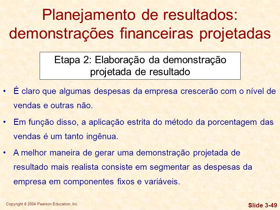 Copyright © 2004 Pearson Education, Inc. Slide 3-48 Planejamento de resultados: demonstrações financeiras projetadas Etapa 2: Elaboração da demonstraç