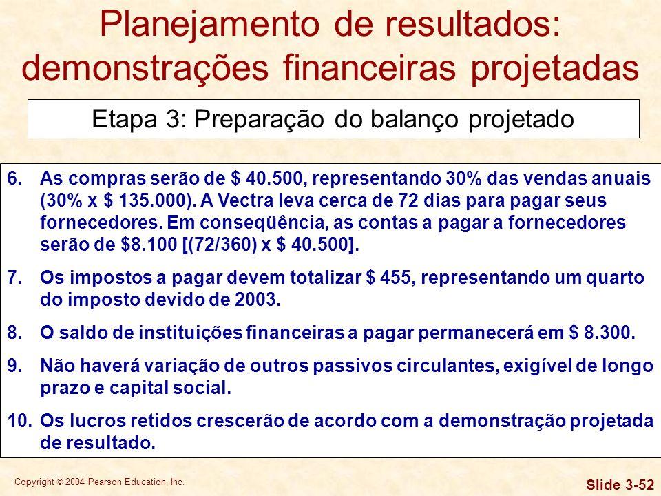 Copyright © 2004 Pearson Education, Inc. Slide 3-51 Planejamento de resultados: demonstrações financeiras projetadas Etapa 3: Preparação do balanço pr