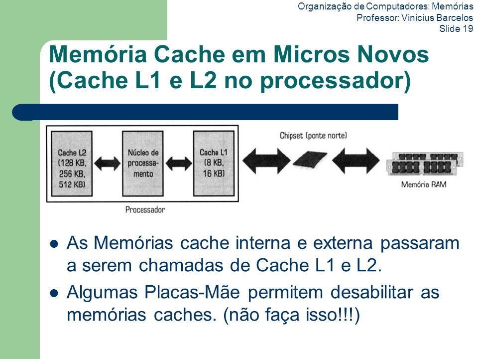 Organização de Computadores: Memórias Professor: Vinicius Barcelos Slide 19 Memória Cache em Micros Novos (Cache L1 e L2 no processador) As Memórias c