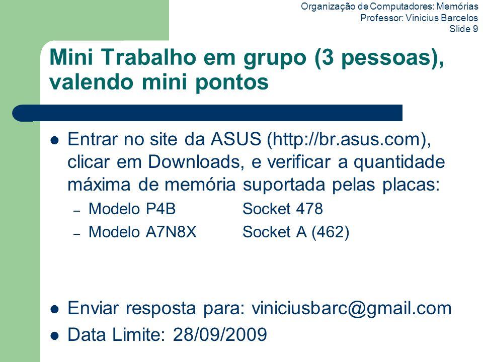 Organização de Computadores: Memórias Professor: Vinicius Barcelos Slide 9 Mini Trabalho em grupo (3 pessoas), valendo mini pontos Entrar no site da A