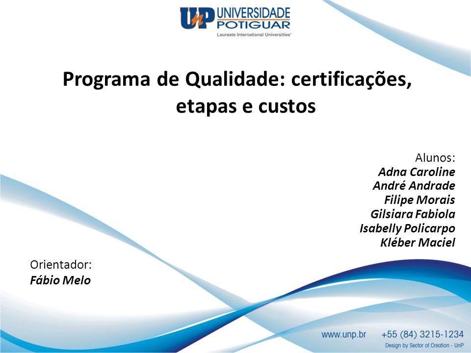 Programa de Qualidade: certificações, etapas e custos Alunos: Adna Caroline André Andrade Filipe Morais Gilsiara Fabiola Isabelly Policarpo Kléber Mac