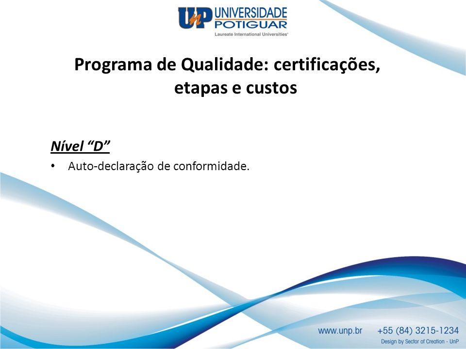 Programa de Qualidade: certificações, etapas e custos Nível D Auto-declaração de conformidade.