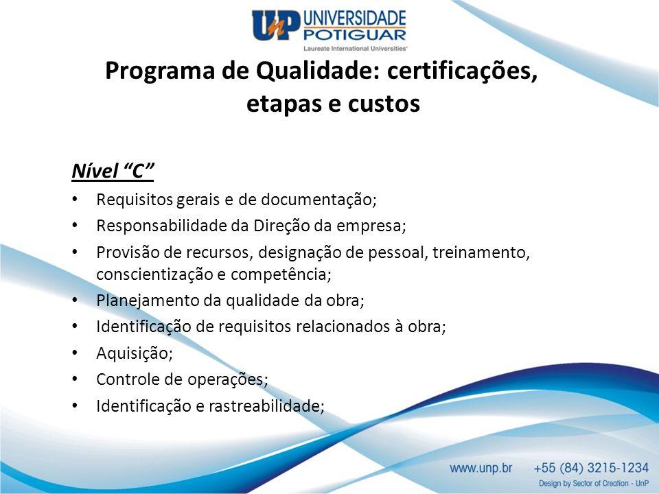 Programa de Qualidade: certificações, etapas e custos Nível C Requisitos gerais e de documentação; Responsabilidade da Direção da empresa; Provisão de
