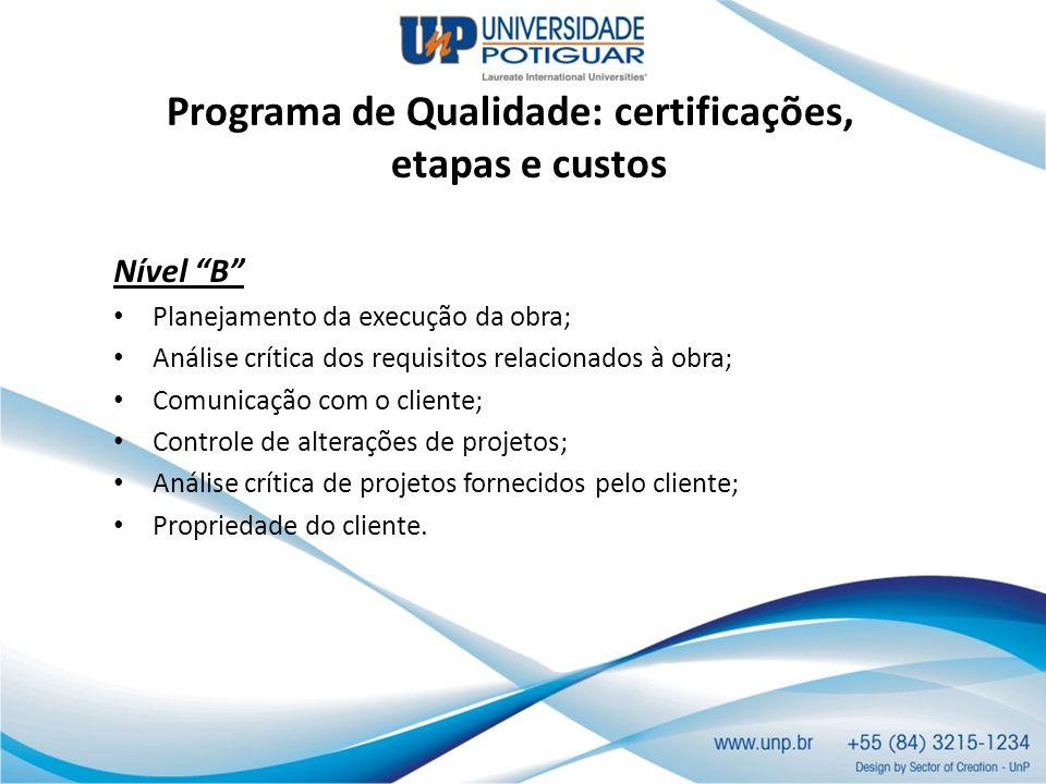 Programa de Qualidade: certificações, etapas e custos Nível B Planejamento da execução da obra; Análise crítica dos requisitos relacionados à obra; Co