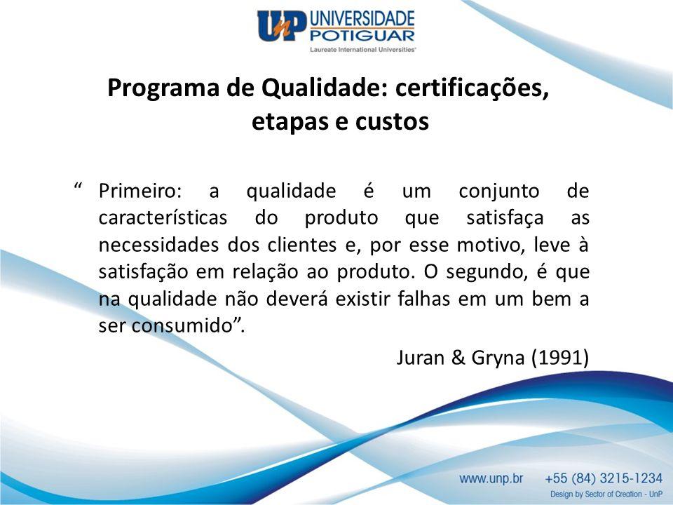 Programa de Qualidade: certificações, etapas e custos Primeiro: a qualidade é um conjunto de características do produto que satisfaça as necessidades
