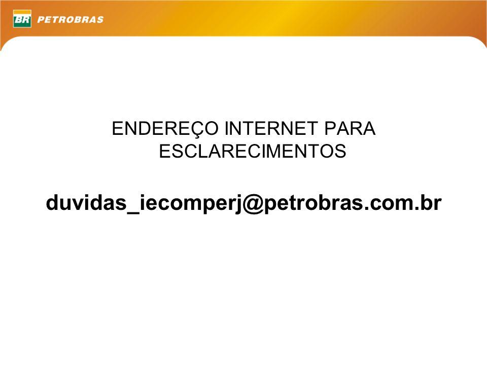 ENDEREÇO INTERNET PARA ESCLARECIMENTOS duvidas_iecomperj@petrobras.com.br