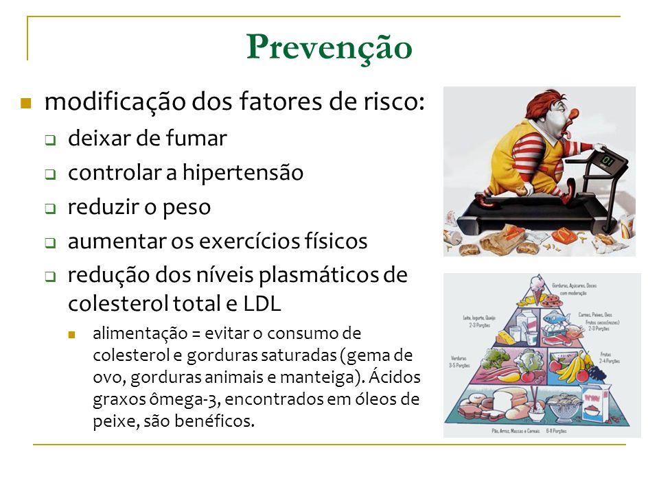 Prevenção modificação dos fatores de risco: deixar de fumar controlar a hipertensão reduzir o peso aumentar os exercícios físicos redução dos níveis p
