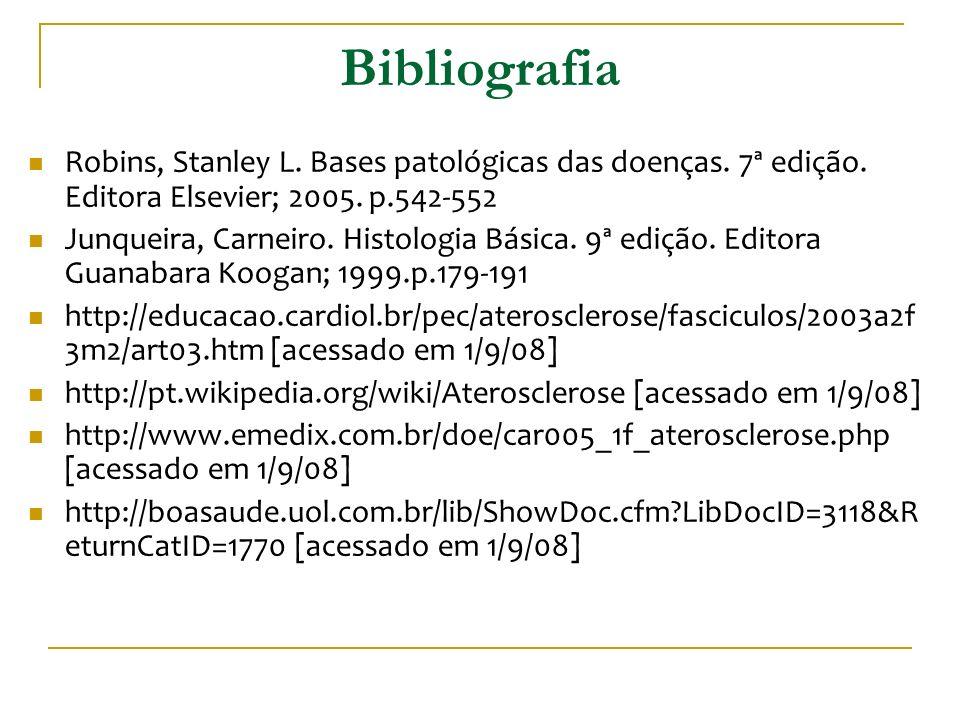 Bibliografia Robins, Stanley L. Bases patológicas das doenças. 7ª edição. Editora Elsevier; 2005. p.542-552 Junqueira, Carneiro. Histologia Básica. 9ª