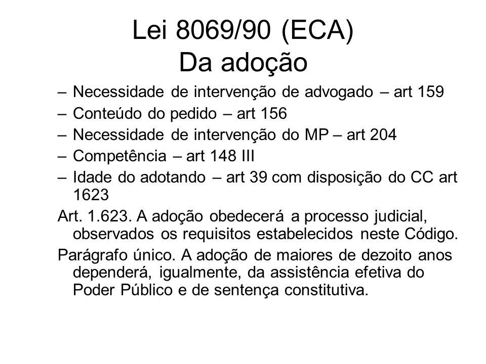 Lei 8069/90 (ECA) Da adoção –Necessidade de intervenção de advogado – art 159 –Conteúdo do pedido – art 156 –Necessidade de intervenção do MP – art 20