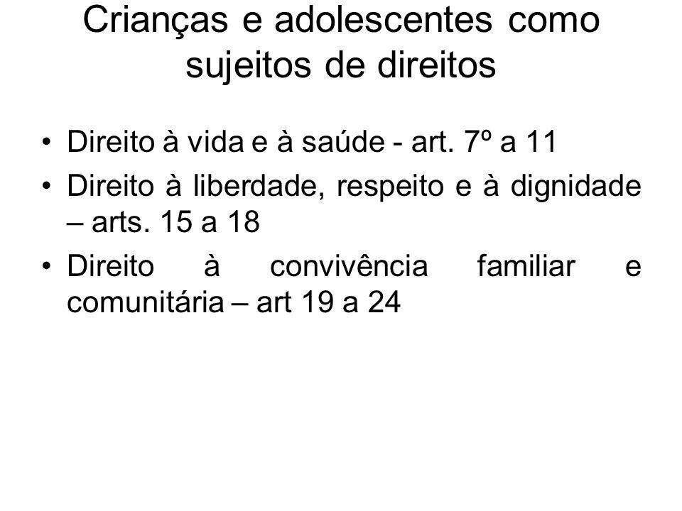 Crianças e adolescentes como sujeitos de direitos Direito à vida e à saúde - art. 7º a 11 Direito à liberdade, respeito e à dignidade – arts. 15 a 18