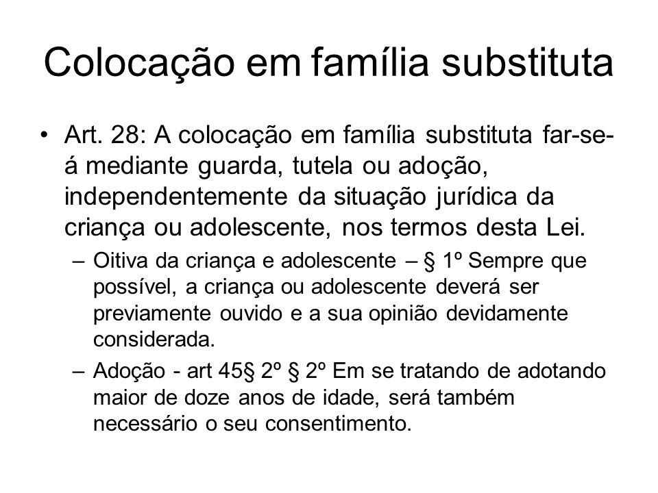 Colocação em família substituta Art. 28: A colocação em família substituta far-se- á mediante guarda, tutela ou adoção, independentemente da situação