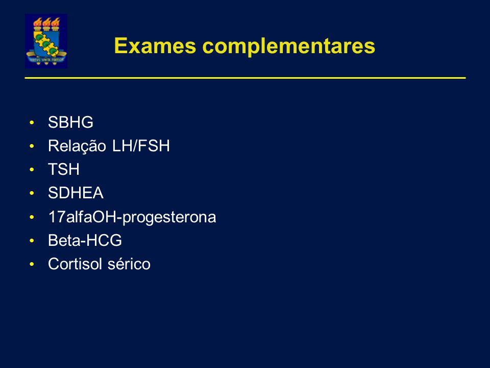 Exames complementares SBHG Relação LH/FSH TSH SDHEA 17alfaOH-progesterona Beta-HCG Cortisol sérico