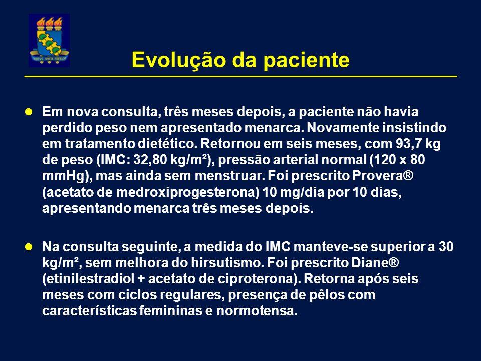 Evolução da paciente Em nova consulta, três meses depois, a paciente não havia perdido peso nem apresentado menarca.