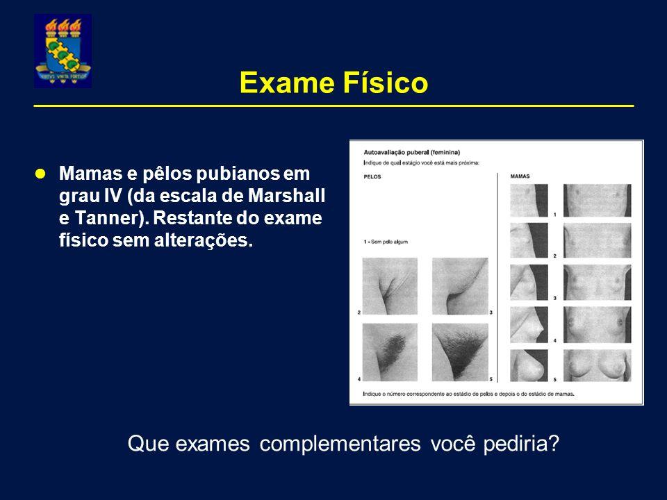 Exame Físico Mamas e pêlos pubianos em grau IV (da escala de Marshall e Tanner).